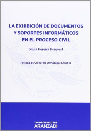 La exhibición de documentos y soportes informáticos en el proceso civil (Monografía) por Silvia Pereira Puigvert