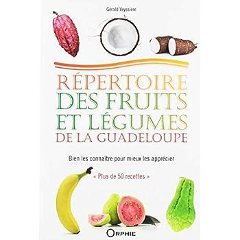Répertoire des fruits et légumes de la Guadeloupe : Bien les connaître pour mieux les apprécier