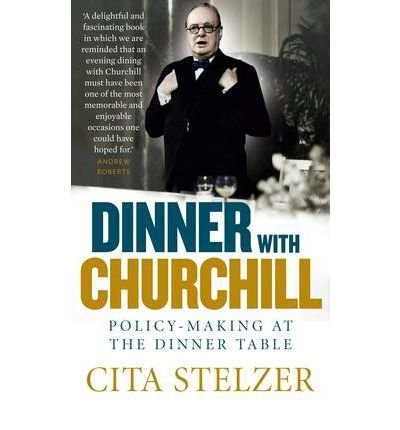 [ DINNER WITH CHURCHILL POLICY-MAKING AT THE DINNER TABLE ] By Stelzer, Cita ( AUTHOR ) May-2012[ Paperback ]