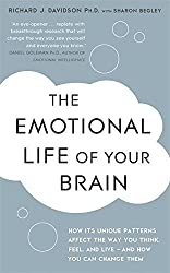 The Emotional Life of Your Brain: How Its Unique Patterns Affect the Way You Think, Feel, and Live - And How You Can Change Them. by Sharon Begley, Ri by Sharon Begley (2012-03-01)