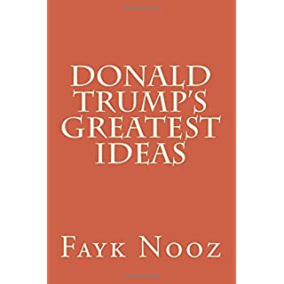 Donald Trump's Greatest Ideas: The Ultimate Guide