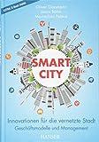 Smart City: Innovationen für die vernetzte Stadt - Geschäftsmodelle und Management
