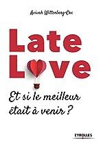 Late love - Et si le meilleur était à venir ? de Avivah WITTENBERG-COX