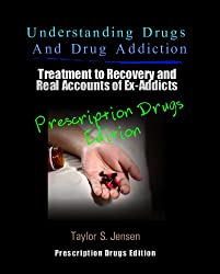 Prescription Drugs: Understanding Drugs and Drug Addiction (Treatment to Recovery and Real Accounts of Ex-Addicts Volume III - Prescription Drugs Edition Book 3) (English Edition)
