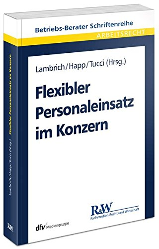 Flexibler Personaleinsatz im Konzern (Betriebs-Berater Schriftenreihe/Arbeitsrecht)
