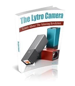 The Lytro Camera: Learn About The Amazing Revolution (English Edition) von [Rice, Jim]