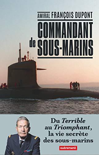 Commandant de sous-marin : Du Terrible au Triomphant, la vie secrète des sous-marins