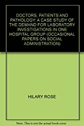 DOCTORS, PATIENTS AND PATHOLOGY: A CASE STUDY OF THE DEMAND FOR LABORATORY INVESTIGATIONS IN ONE HOSPITAL GROUP (OCCASIONAL PAPERS ON SOCIAL ADMINISTRATION)