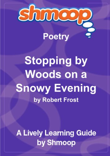 Stopping by Woods on a Snowy Evening: Shmoop Poetry Guide