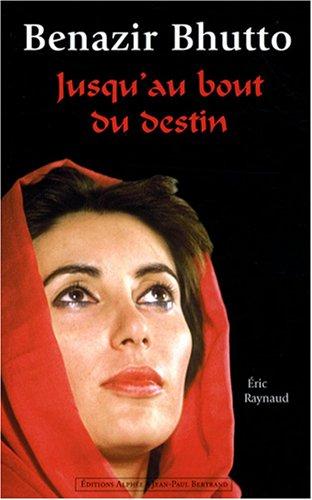 Benazir Bhutto : Jusqu'au bout du destin par Eric Raynaud