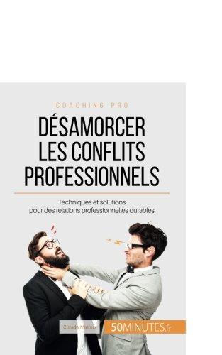 Dsamorcer les conflits professionnels: Techniques et solutions pour des relations professionnelles durables