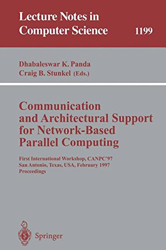 Communication and Architectural Support for Network-Based Parallel Computing: First International Workshop, CANPC'97, San Antonio, Texas, USA, ... (Lecture Notes in Computer Science)