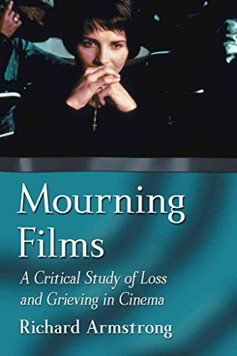 [(Mourning Films : A Critical Study of Loss and Grieving in Cinema)] [By (author) Richard Armstrong] published on (December, 2012)
