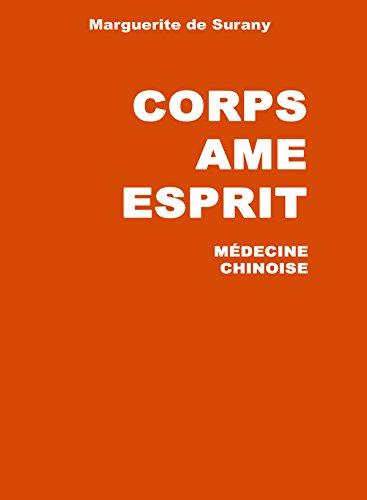 Corps Ame Esprit : Médecine de la Chine ancienne: 1960-2005 45 ans de recherches en médecine chinoise, yi king, accuponcture et astrologie par Marguerite de Surany