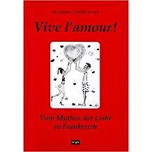 Vive l'amour! Vom Mythos der Liebe in Frankreich