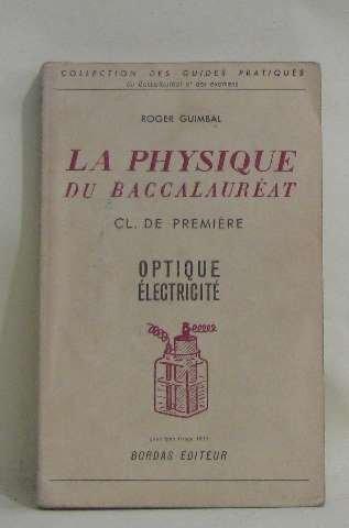 La physique du baccalauréat cl. de première optique électricité par Guimbal Roger