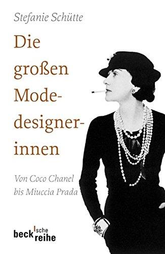 Die großen Modedesignerinnen: Von Coco Chanel bis Miuccia Prada (Beck'sche ()