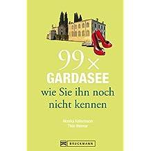 Gardasee Reiseführer: 99 x Gardasee, wie Sie ihn noch nicht kennen. Erstaunliches und Überraschendes vom Gardasee, aus dem Trentino und der Umgebung. Denn der Gardasee ist mehr als Wein und Wandern.