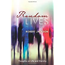 Random Lives: Thoughts on Life and Eternity