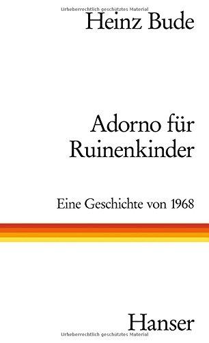 Adorno für Ruinenkinder: Eine Geschichte von 1968