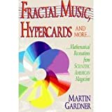 Fractal Music, Hypercards and More ... Mathematical Recreations from Scientific American magazine by Martin Gardner (1991-11-25)
