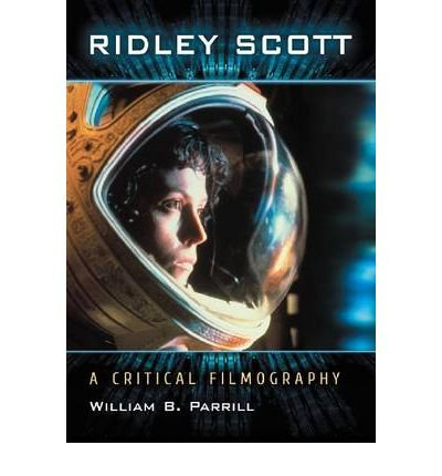 [(Ridley Scott: A Critical Filmography)] [Author: William B. Parrill] published on (October, 2011)