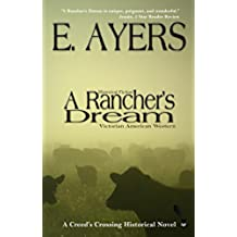 Historical Fiction: A Rancher's Dream - Victorian American Western (Creed's Crossing Historical Book 2) (English Edition)