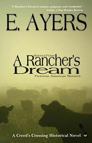 Historical Fiction: A Rancher's Dream - Victorian American Western (Creed's Crossing Historical Book 2)