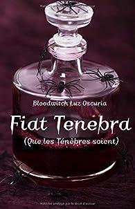 Fiat Tenebra: Que les Ténèbres soient par Bloodwitch Luz Oscuria