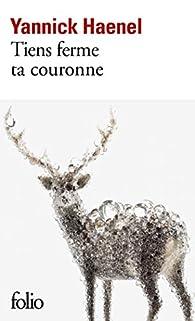Tiens ferme ta couronne par Yannick Haenel