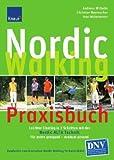 Nordic Walking Praxisbuch: So lernen Sie richtig mit der Nordic ALFA Technik; Für jeden geeignet und Rücken schonend von Wilhelm. Andreas (2006) Taschenbuch -