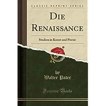 Die Renaissance: Studien in Kunst und Poesie (Classic Reprint)