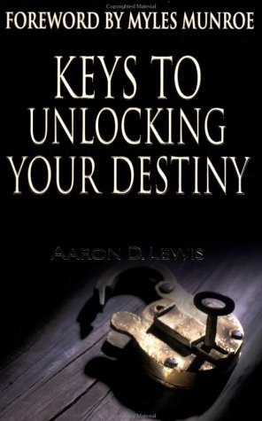 Keys to Unlocking Your Destiny by Aaron D. Lewis (2002-07-02)