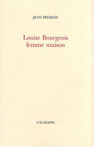 Louise Bourgeois femme maison par Jean Frémon