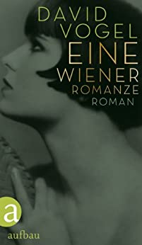 Eine Wiener Romanze: Roman von [Vogel, David]