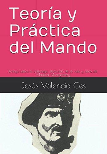 Teoría y Práctica del Mando: Ensayo sobre el Liderazgo, deducido de la vida y obra del Mariscal Montgomery