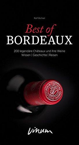 Best of Bordeaux: 200 legendäre Châteaux und ihre Weine