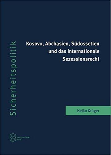 Kosovo, Abchasien, Südossetien und das internationale Sezessionsrecht (Schriftenreihe Sicherheitspolitik)