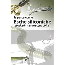 Le pesca con le esche siliconiche: Pesca a Spinning in mare e acqua dolce
