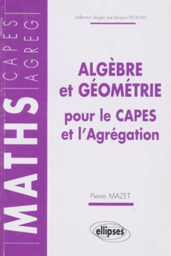 Algèbre et géométrie pour le CAPES et l'agrégation par Pierre Mazet