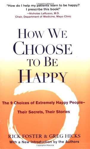 How We Choose to be Happy: The 9 Choices of Extremely Happy People - Their Secrets, Their Stories