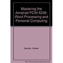 Mastering the Amstrad PCW 8256: Word Processing and Personal Computing
