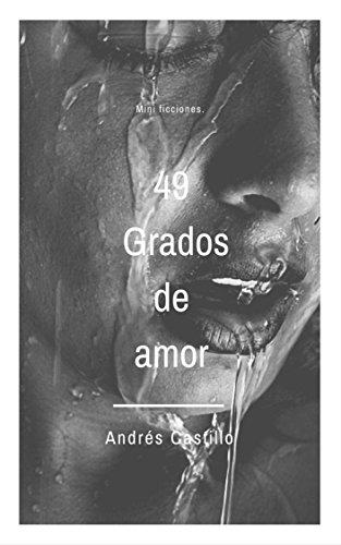 49 grados de amor.: Mini ficcion (Spanish Edition)