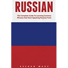 Russian: The Complete Guide To Learning Common Phrases And Start Speaking Russian Fast! (Learning Language, Foreign Langauge)