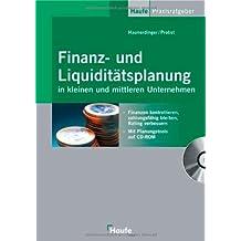 Finanz- und Liquiditätsplanung in kleinen und mittleren Unternehmen: Finanzen kontrollieren, zahlungsfähig bleiben, Rating verbessern