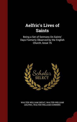 Aelfric's Lives of Saints: Being a Set of Sermons On Saints' Days Formerly Observed by the English Church, Issue 76