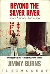 Beyond the Silver River: South American Encounter by Jimmy Burns (1989-01-05)