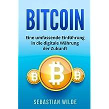 Bitcoin: Eine umfassende Einführung in die digitale Währung der Zukunft.