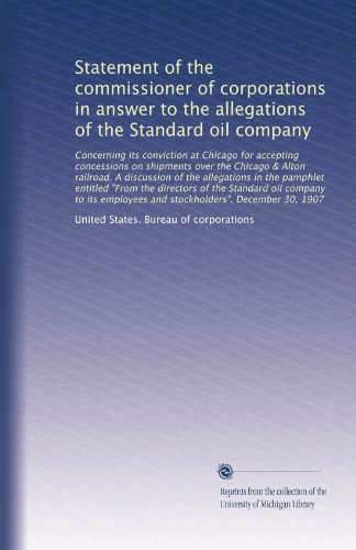 Statement of the commissioner of corporations in an answer to the allegations of the Standard oil company concerning its conviction at Chicago for accepting concessions on shipments over the Chicago & Alton railroad. A discussion of the allegations in