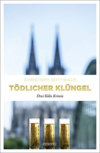 Tödlicher Klüngel: Drei Köln Krimis